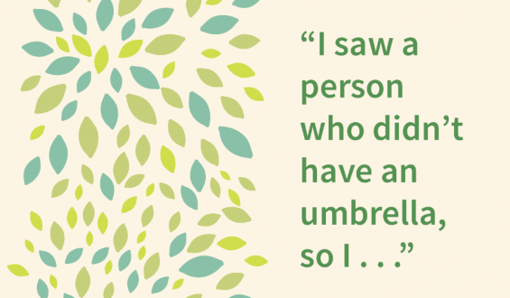 """I saw a person who didn't have an umbrella so I..."""